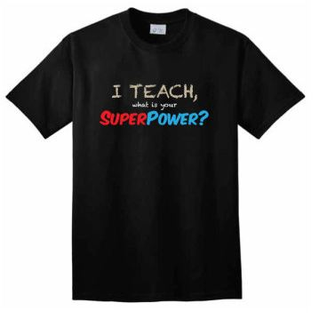 i teach, what is your super power t-shirt