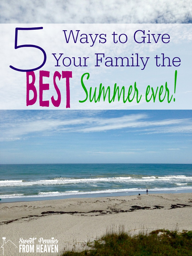 5 Ways to give your family the BEST summer Ever!